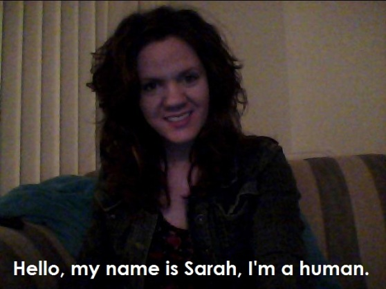 Hello, my name is Sarah, I'm a human.